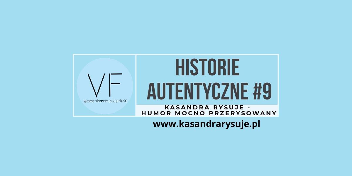Historie autentyczne #9: Kasandra Rysuje – humor mocno przerysowany
